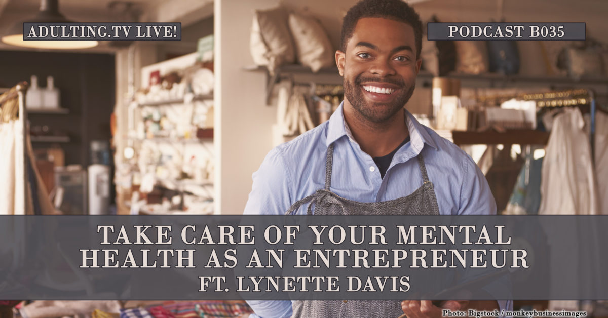 [B035] Take Care of Your Mental Health as an Entrepreneur ft. Lynette Davis