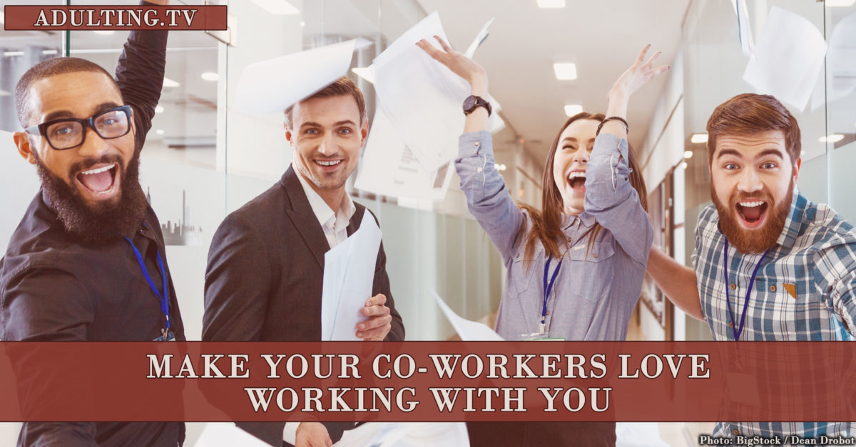 Make Your Co-Workers Love Working With You