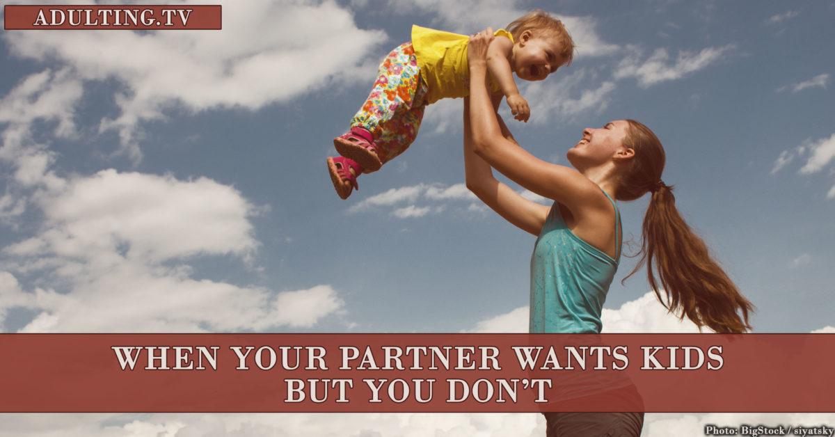 When Your Partner Wants Kids But You Don't | Adulting