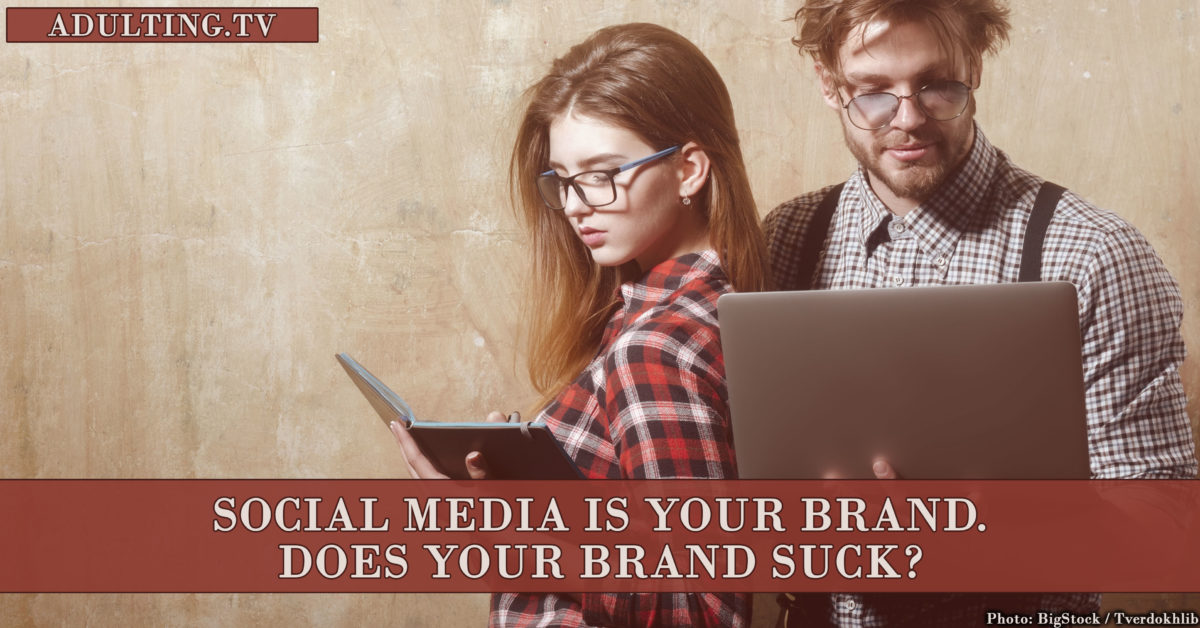 Social Media Is Your Brand. Does Your Brand Suck?