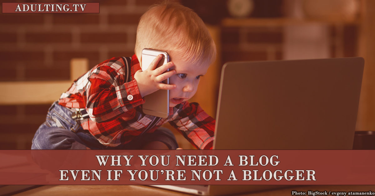 Why You Need a Blog Even If You're Not a Blogger
