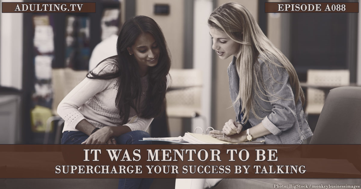 [A088] It Was Mentor to Be: Supercharge Your Success by Talking