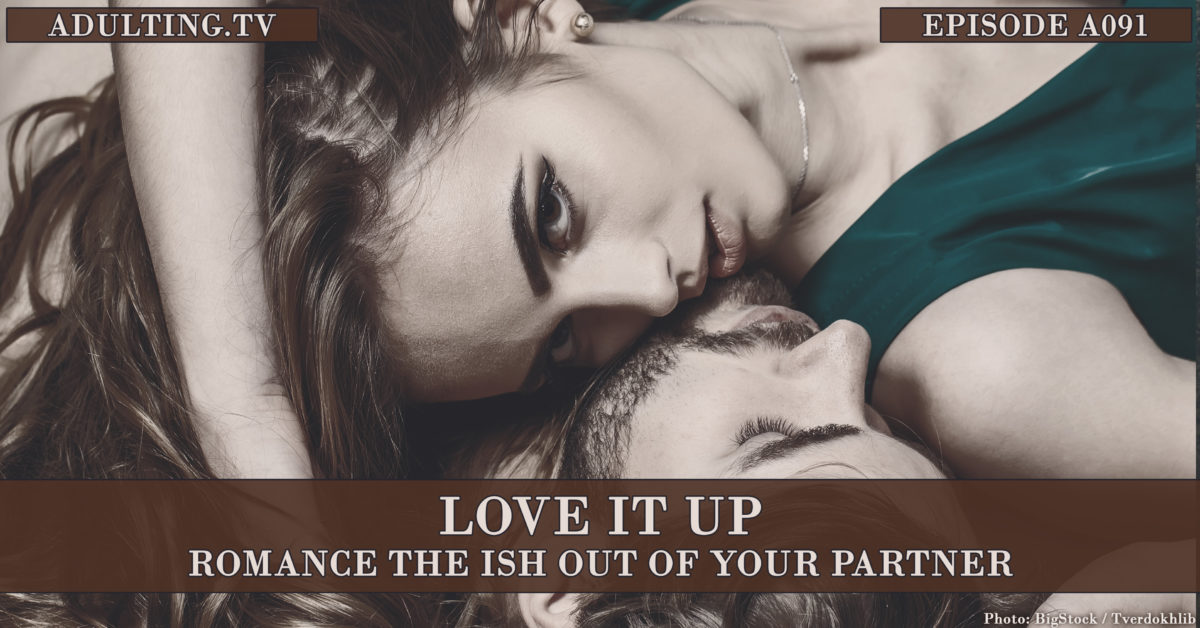 [A091] Love It Up: Romance the Ish out of Your Partner