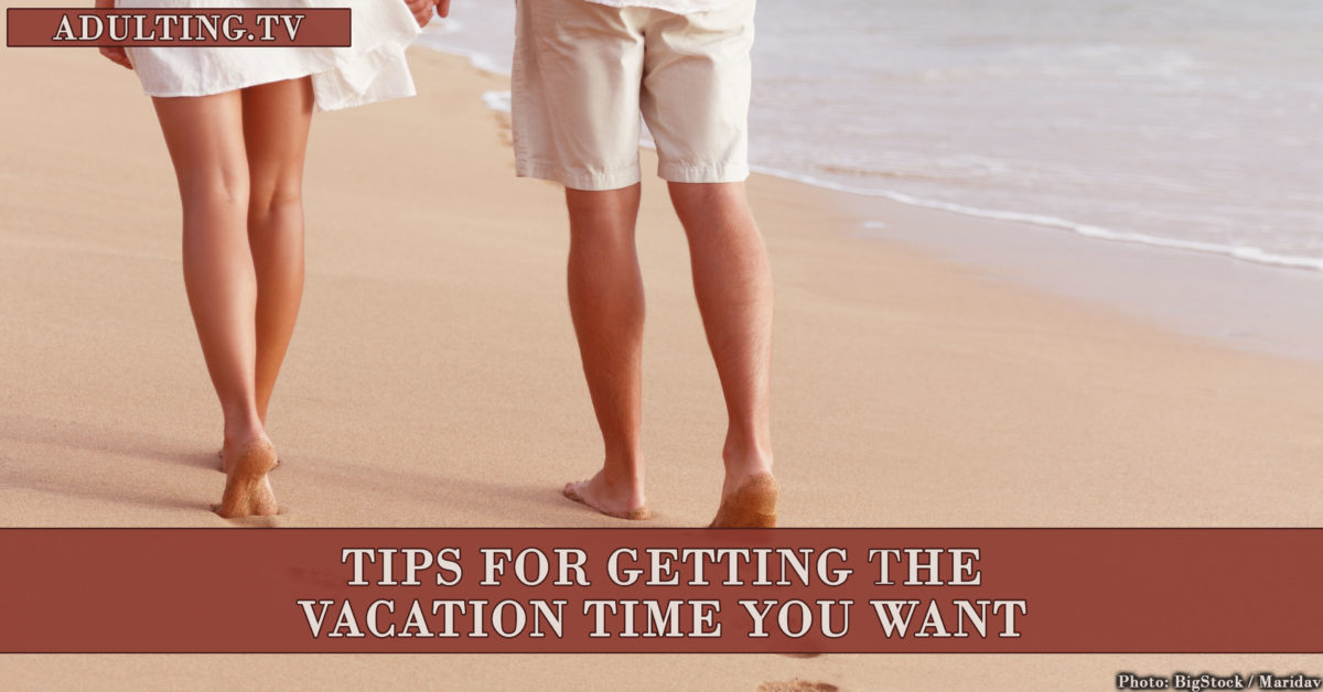 Tips for Getting the Vacation Time You Want