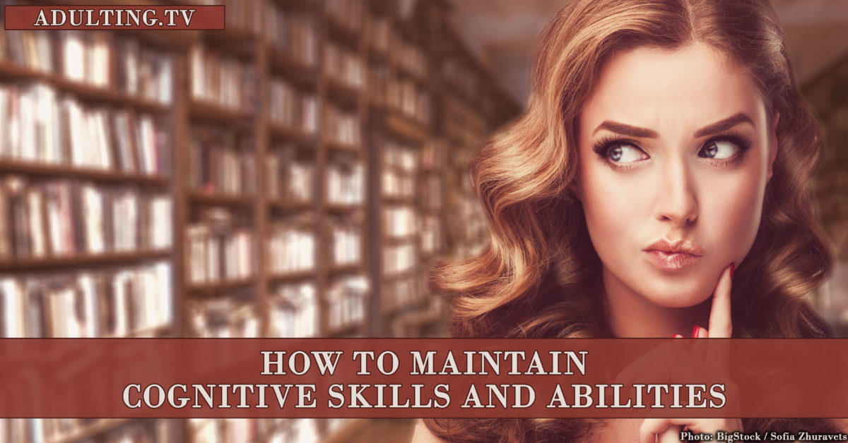 How to Maintain Cognitive Skills and Abilities
