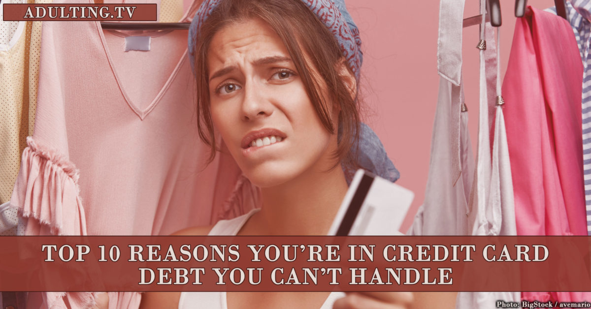 Top 10 Reasons You're in Credit Card Debt You Can't Handle