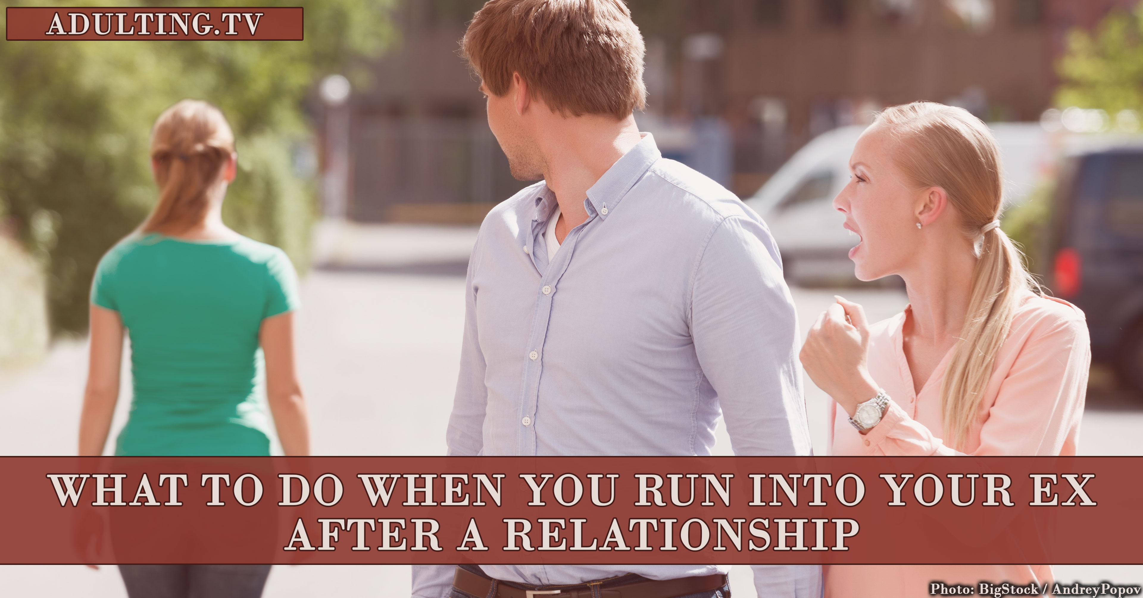 What To Do When You Run Into Your Ex After a Relationship | Adulting