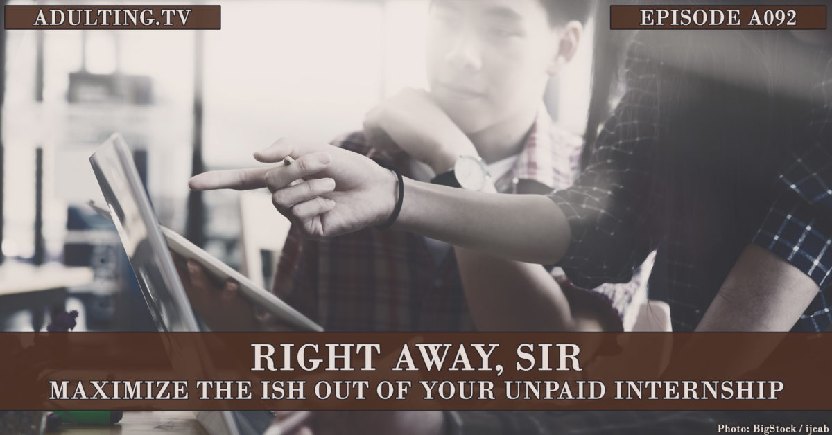 [A092] Right Away, Sir: Maximize the Ish out of Your Unpaid Internship