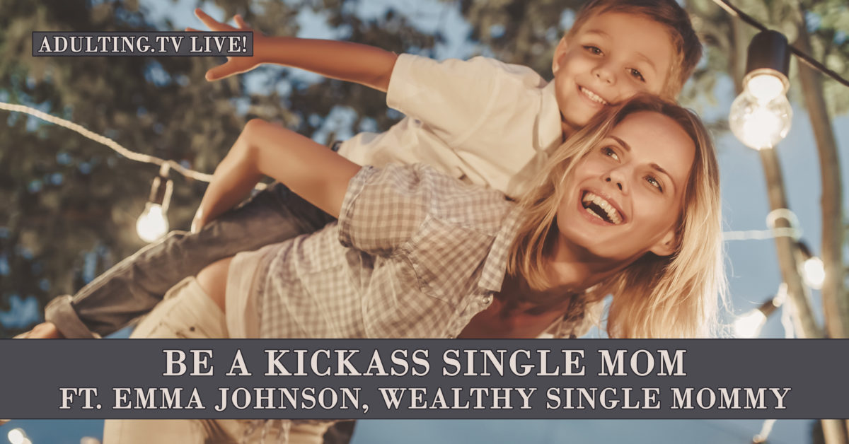 [B041] Be a Kickass Single Mom ft. Emma Johnson from Wealthy Single Money