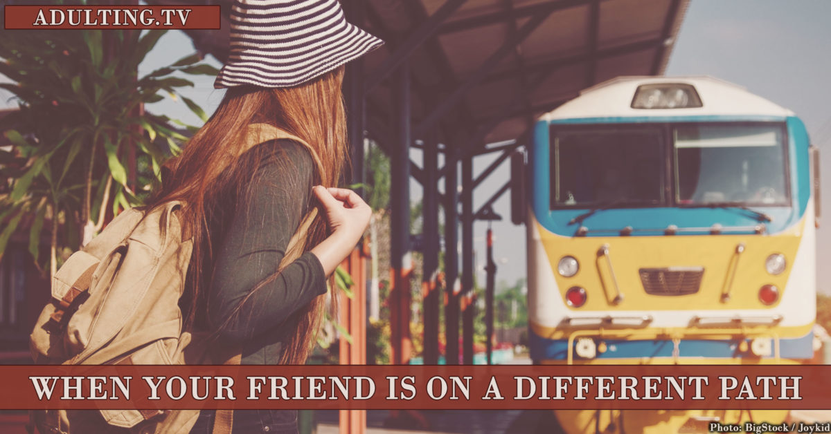 When Your Friend Is On a Different Path | Adulting