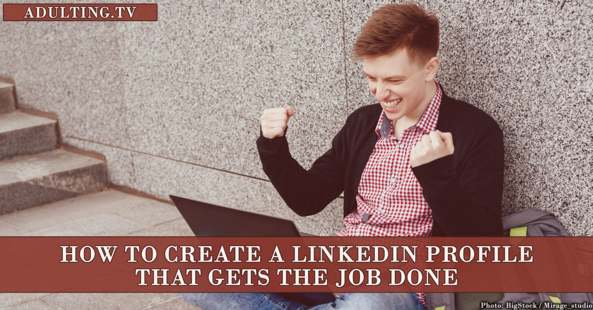 How to Create a LinkedIn Profile That Gets the Job Done
