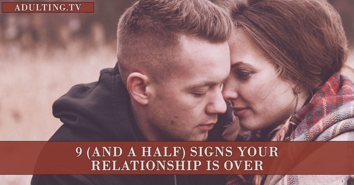 9 (and a Half) Signs Your Relationship Is Over