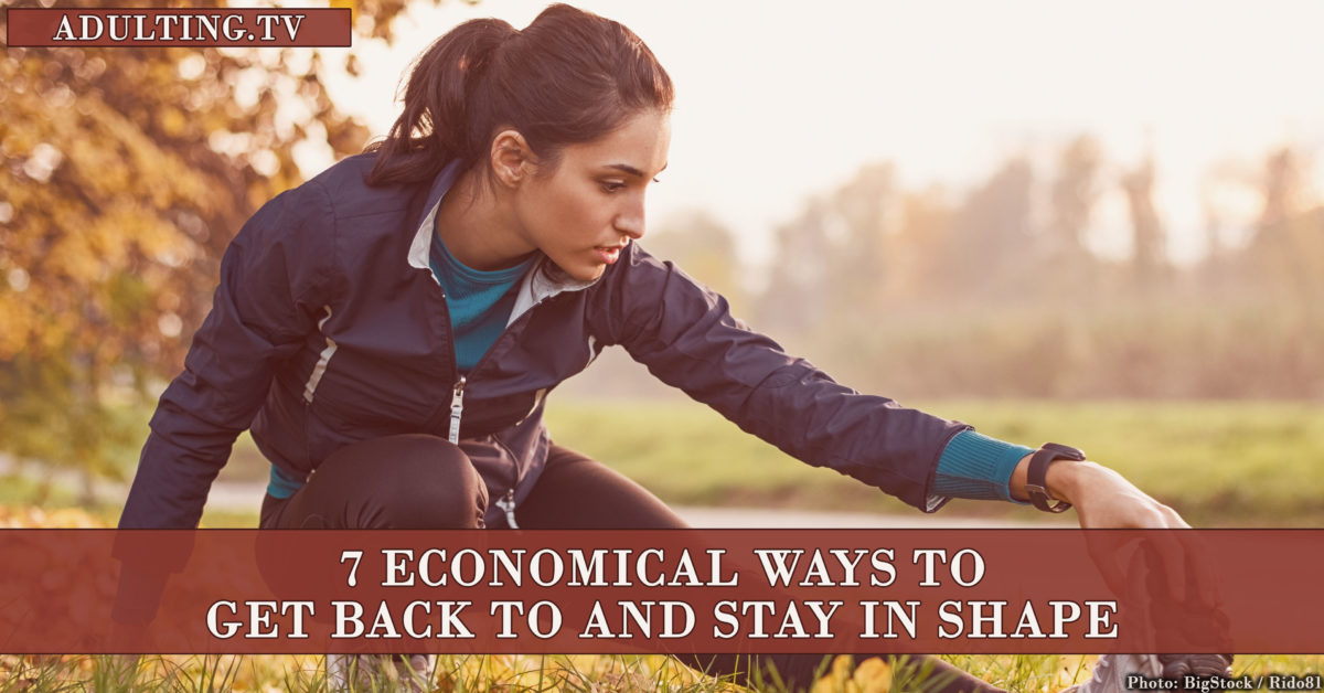 7 Economical Ways to Get Back to and Stay in Shape