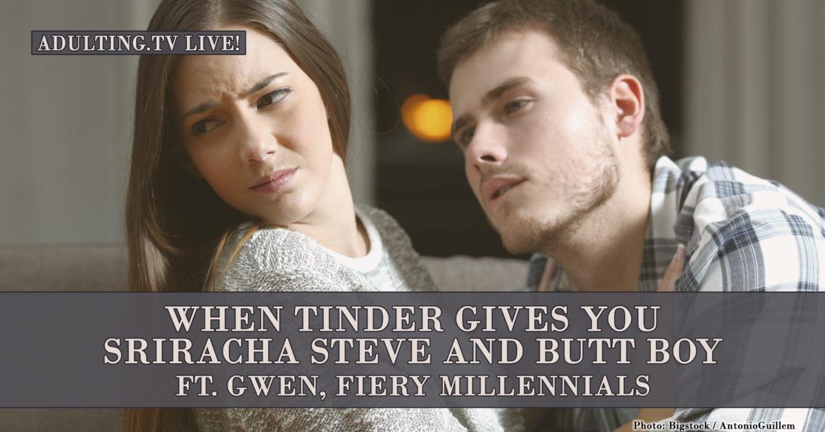 [B040] When Tinder Gives You Sriracha Steve and Butt Boy ft. Gwen, Fiery Millennials