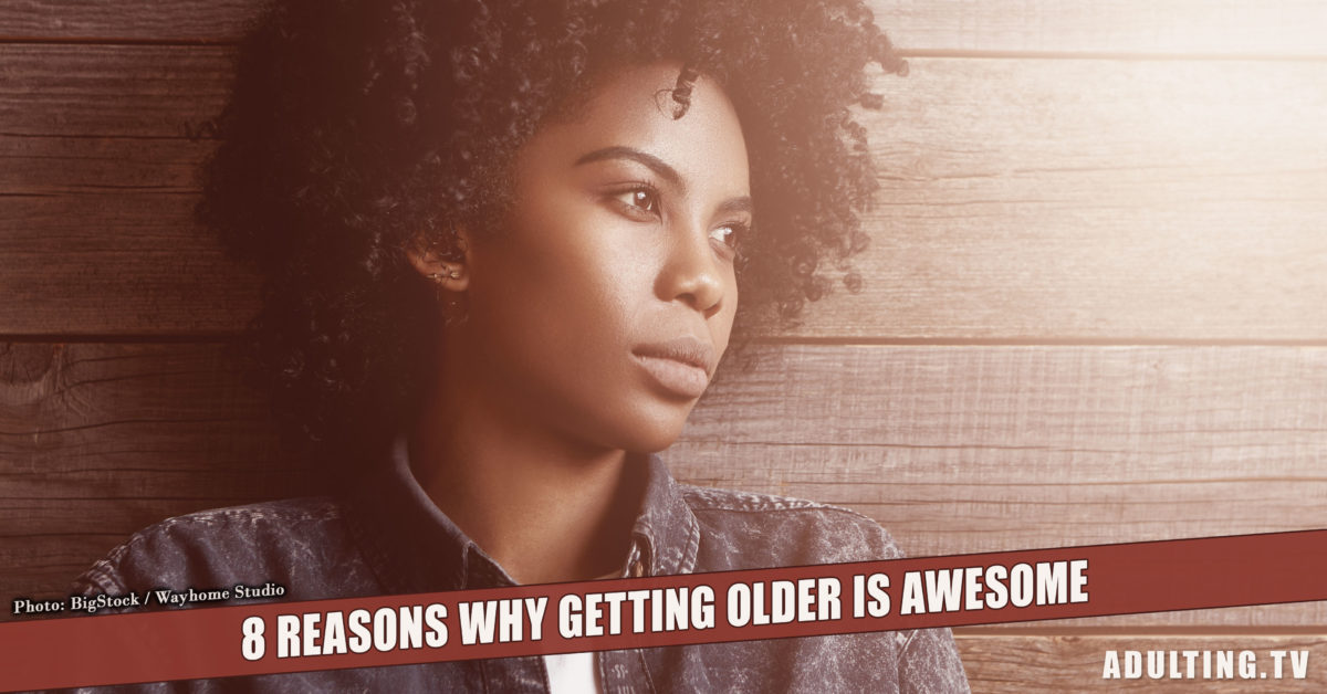 8 Reasons Getting Older Is Awesome