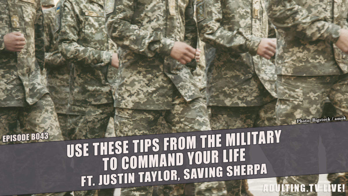 [B043] Use These Tips From the Military to Command Your Life ft. Justin Taylor, Saving Sherpa