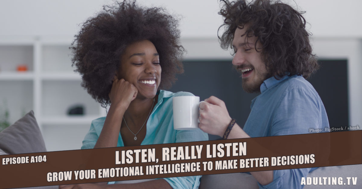 [A104] Listen, Really Listen: Grow Your Emotional Intelligence to Make Better Decisions