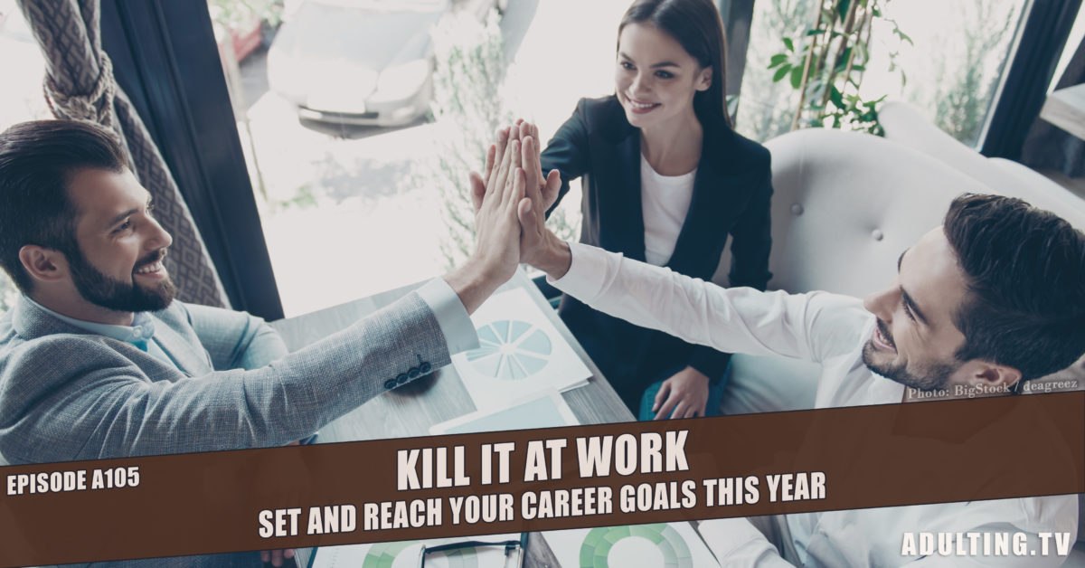 [A105] Kill It at Work: Set and Reach Your Career Goals This Year