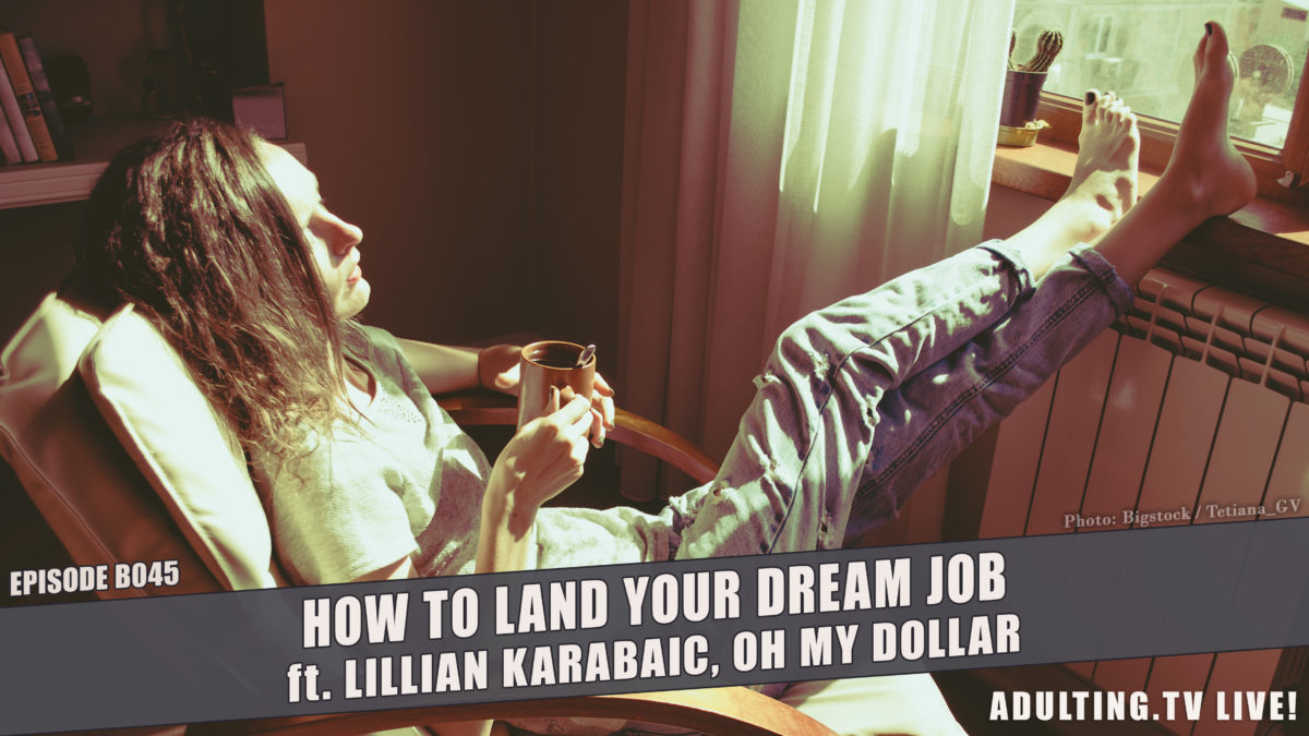 [B045] How to Land Your Dream Job, ft. Lillian Karabaic, Oh My Dollar