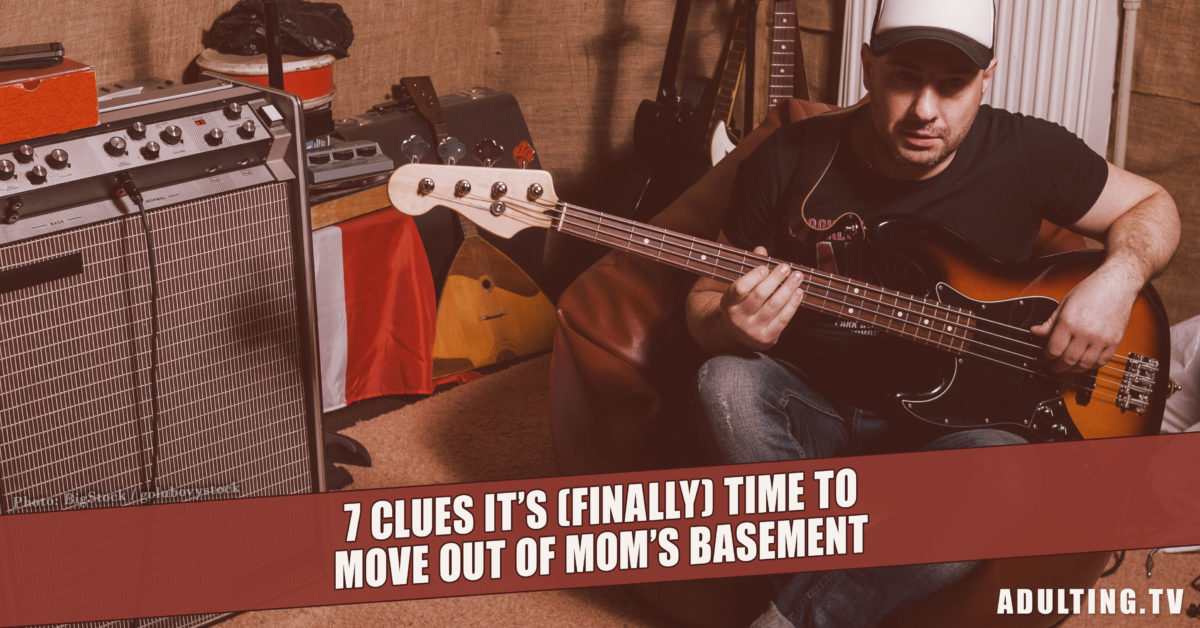7 Clues It's (Finally) Time to Move Out of Mom's Basement