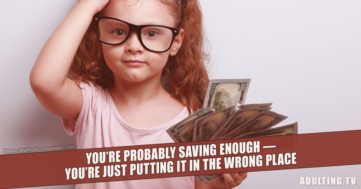 You're Probably Saving Enough — You're Just Putting It in the Wrong Place