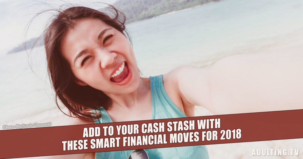 Add to Your Cash Stash With These Smart Financial Moves for 2018