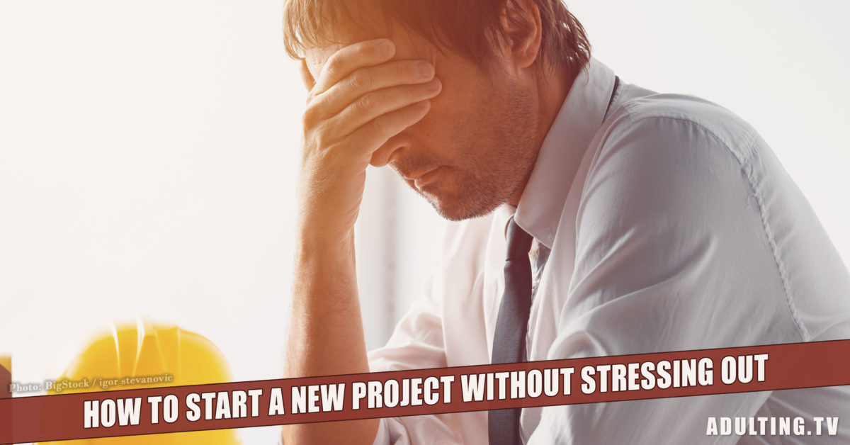 How to Start a New Project Without Stressing Out