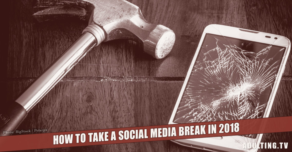 How to Take a Social Media Break in 2018