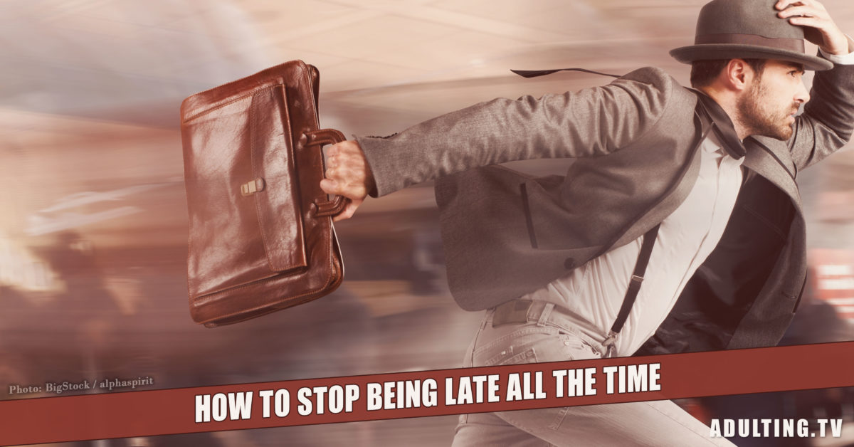 How to Stop Being Late All the Time