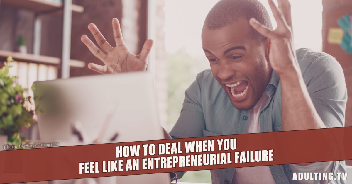 How to Deal When You Feel Like an Entrepreneurial Failure