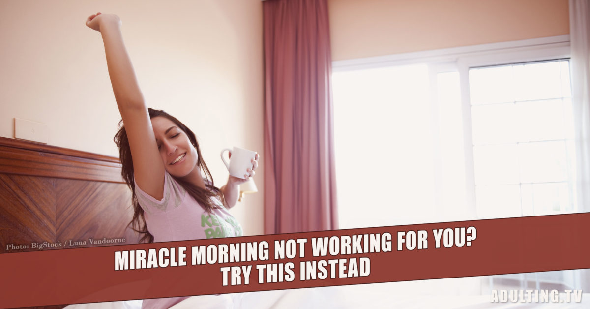 Miracle Morning Not Working for You? Try This Instead