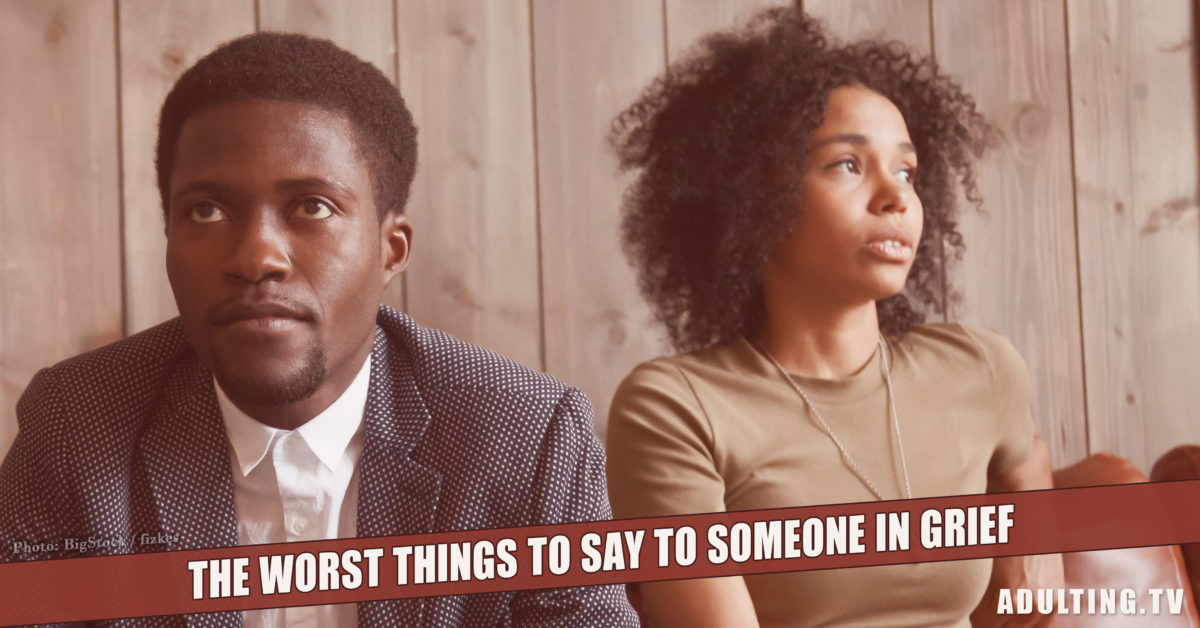 The Worst Things to Say to Someone In Grief