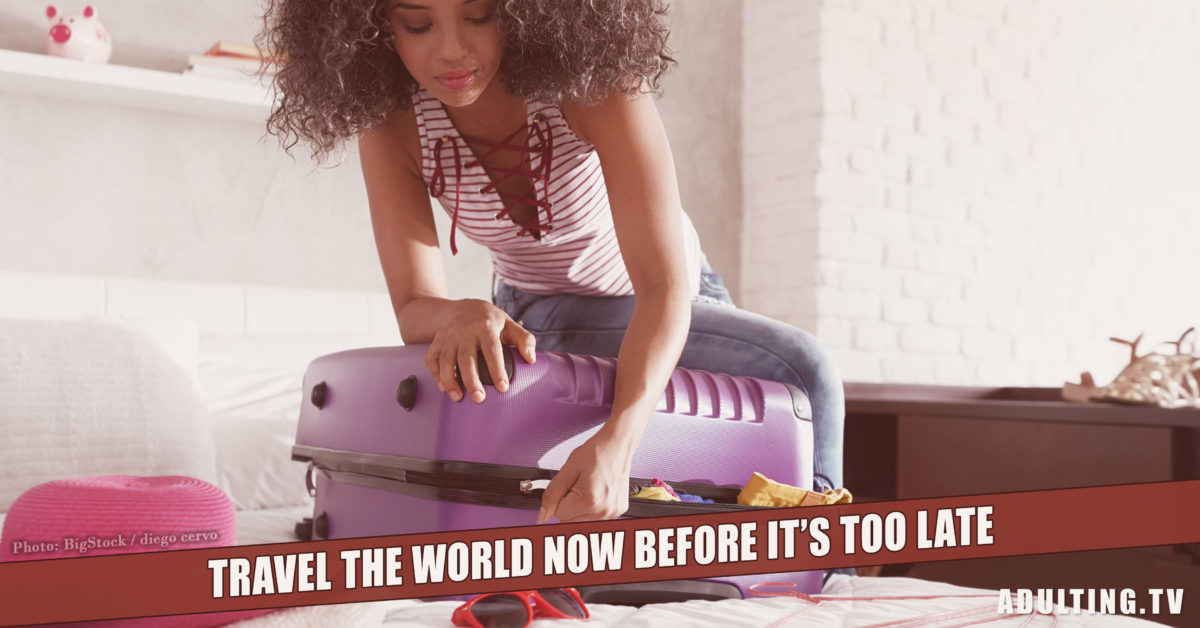 Travel the World Now Before It's Too Late
